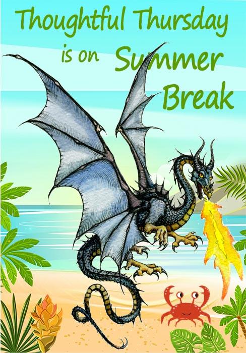 Thoughtful Thursday is on Summer Break