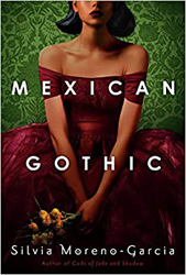 Cover, Mexican Gothic by Silvia Morena Garcia